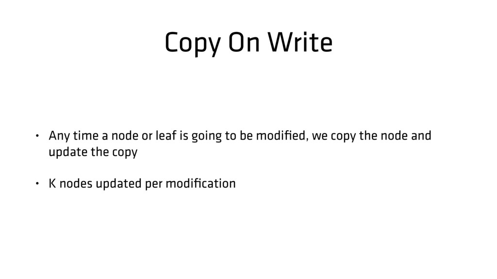 Copy On Write • Any time a node or leaf is goin...