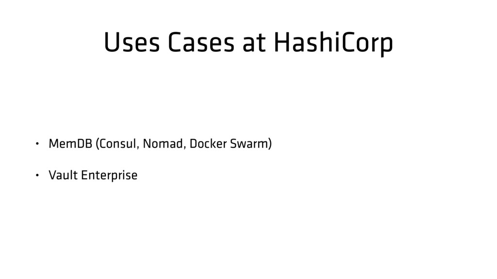 Uses Cases at HashiCorp • MemDB (Consul, Nomad,...