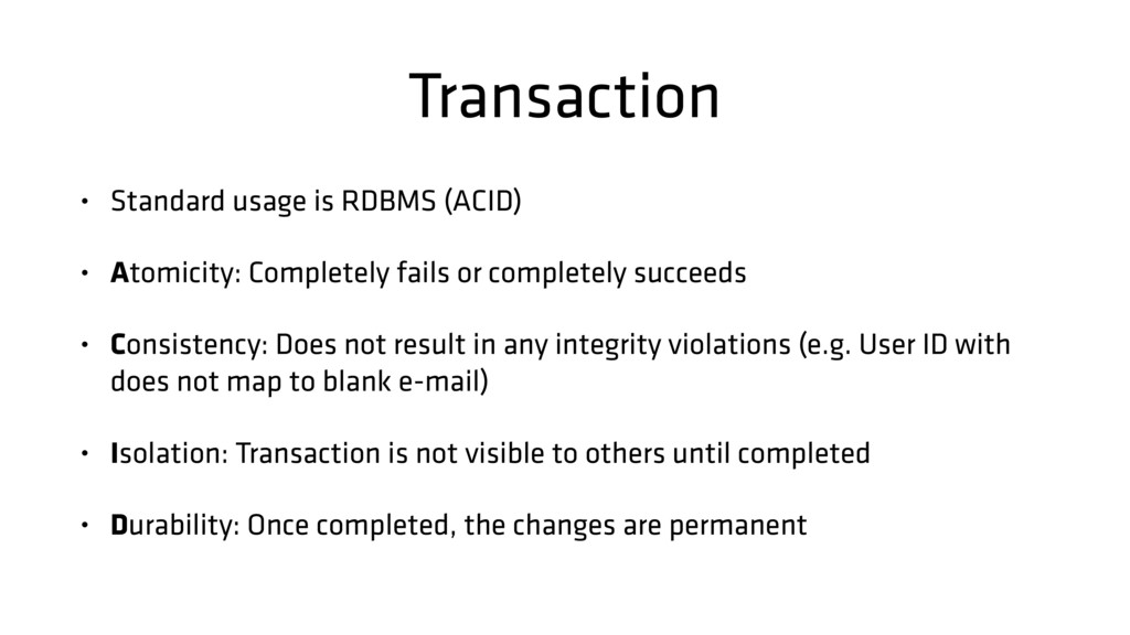 Transaction • Standard usage is RDBMS (ACID) • ...