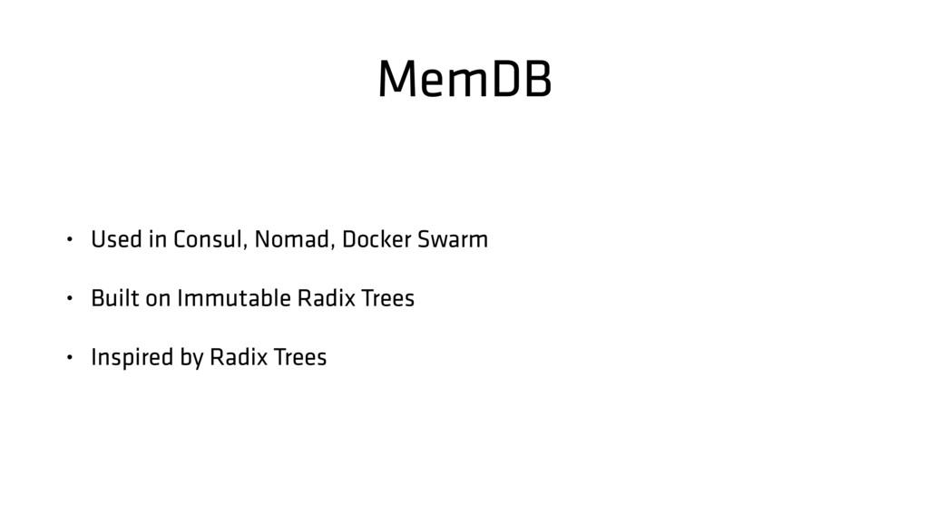 MemDB • Used in Consul, Nomad, Docker Swarm • B...