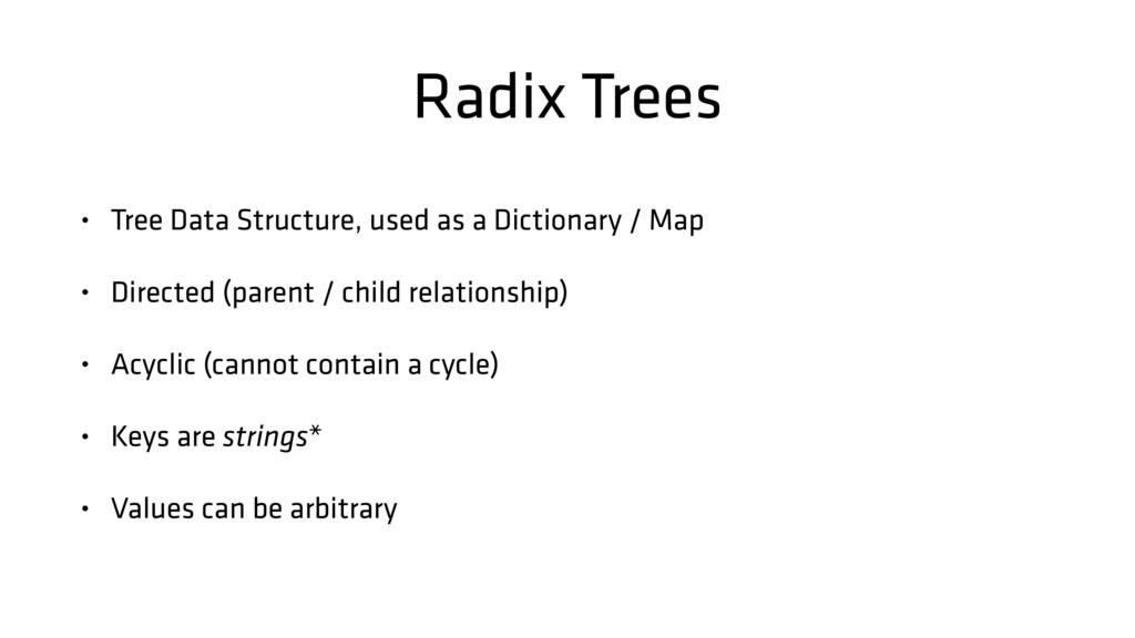 Radix Trees • Tree Data Structure, used as a Di...