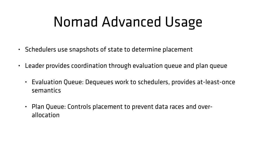 Nomad Advanced Usage • Schedulers use snapshots...