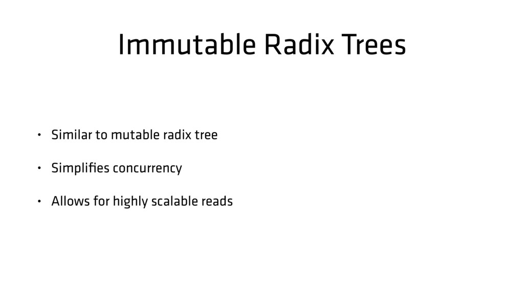 Immutable Radix Trees • Similar to mutable radi...