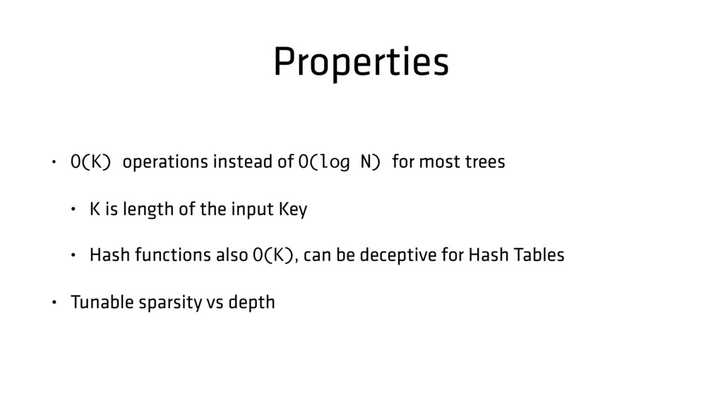Properties • O(K) operations instead of O(log N...