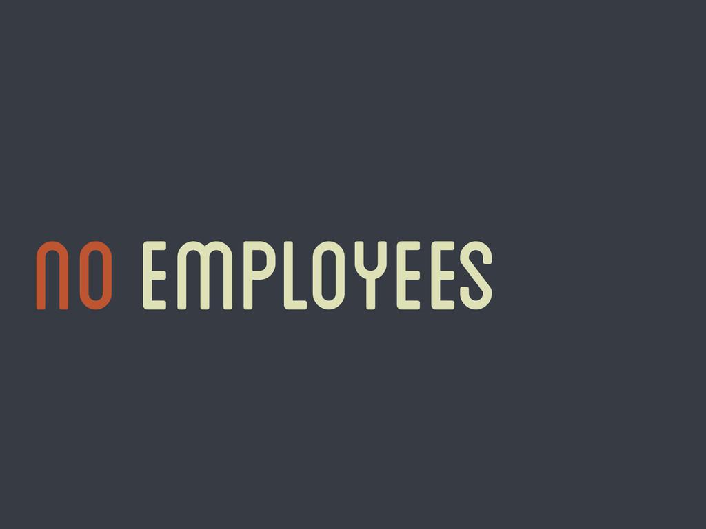 No employees