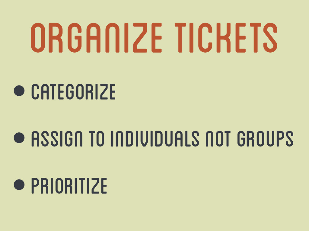 Organize tickets • Categorize • assign to indiv...