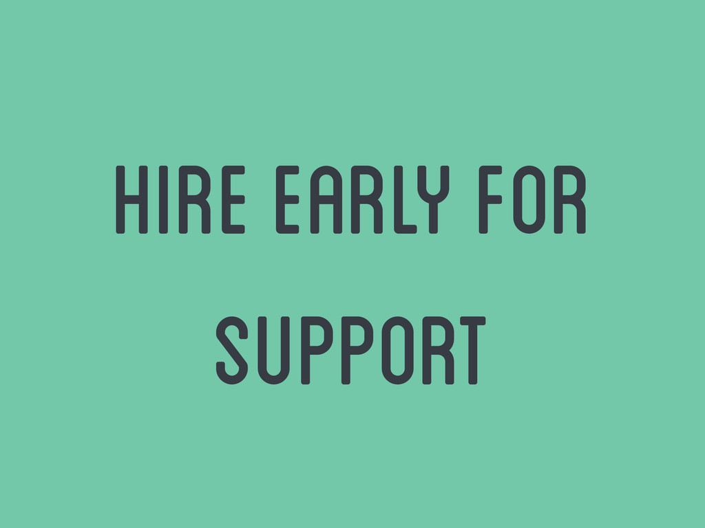 Hire early for support