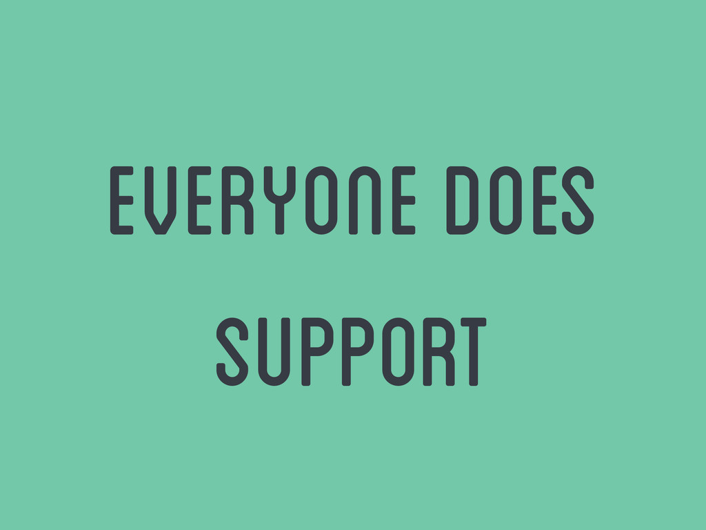 everyone does support