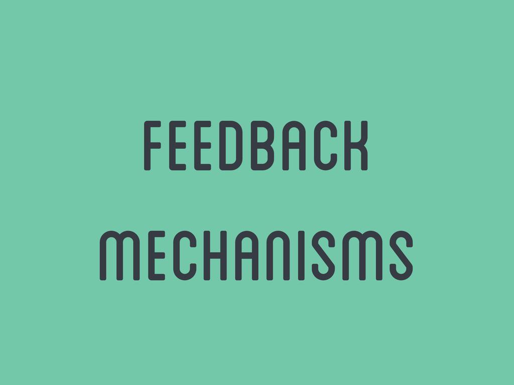 Feedback mechanisms
