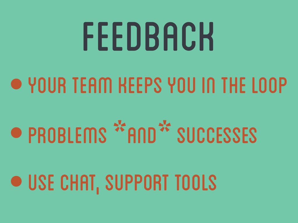 Feedback • your team keeps you in the loop • pr...
