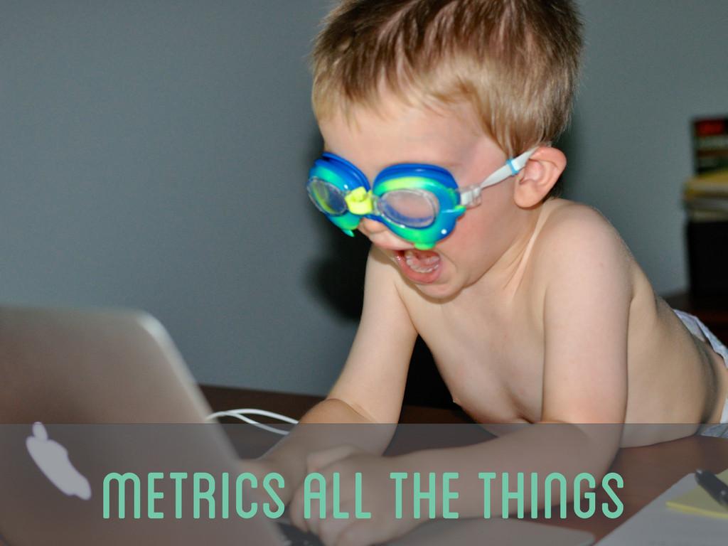 metrics all the things