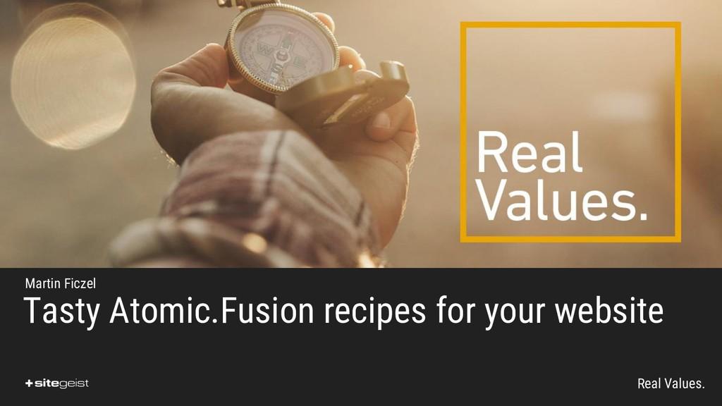 Real Values. Tasty Atomic.Fusion recipes for yo...