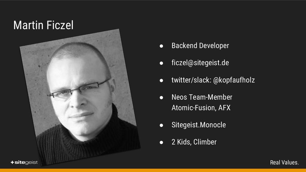 Real Values. Martin Ficzel ● Backend Developer ...