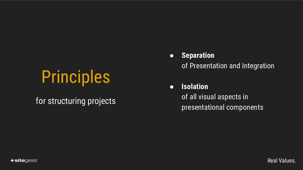 Real Values. ● Separation of Presentation and I...