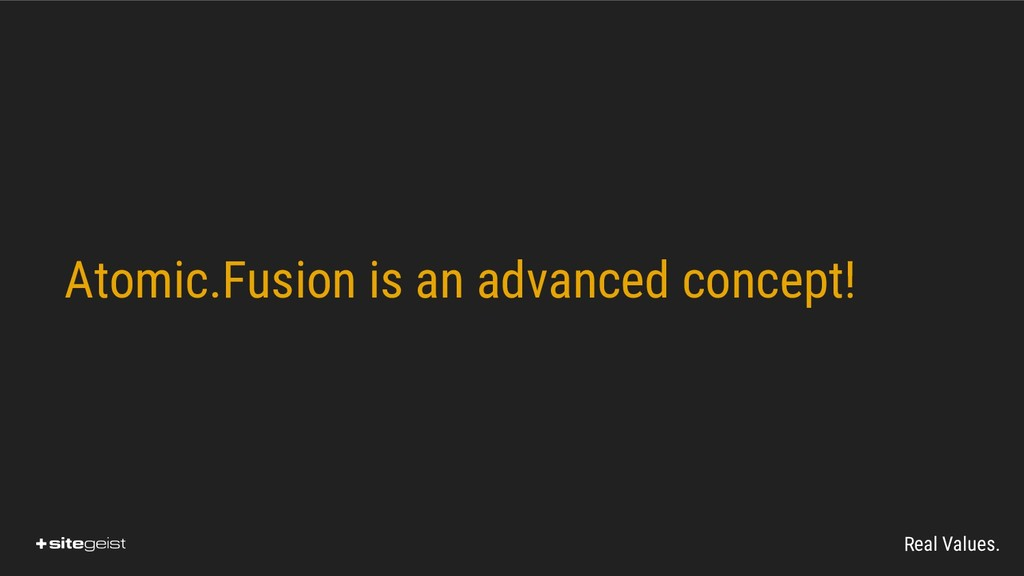 Real Values. Atomic.Fusion is an advanced conce...