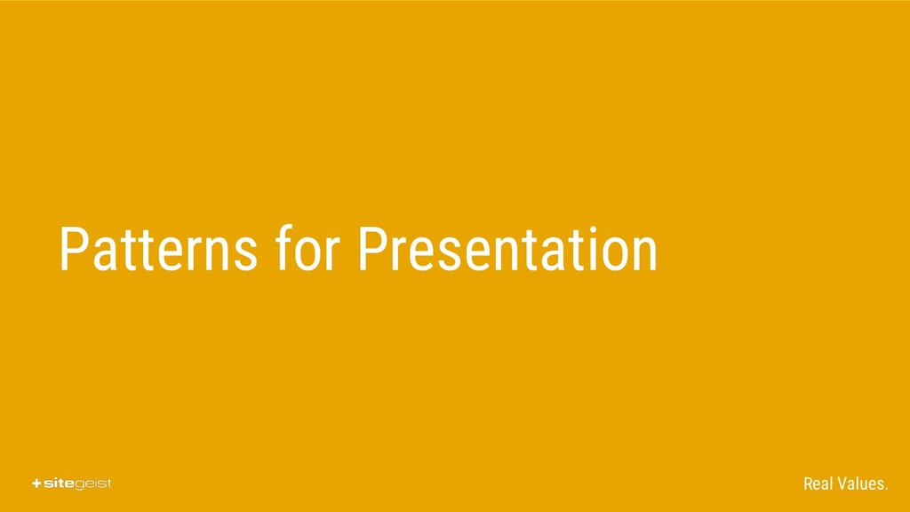 Real Values. Patterns for Presentation