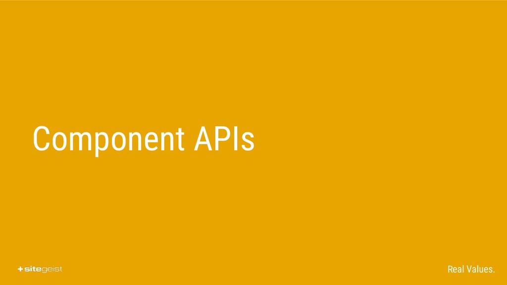 Real Values. Component APIs