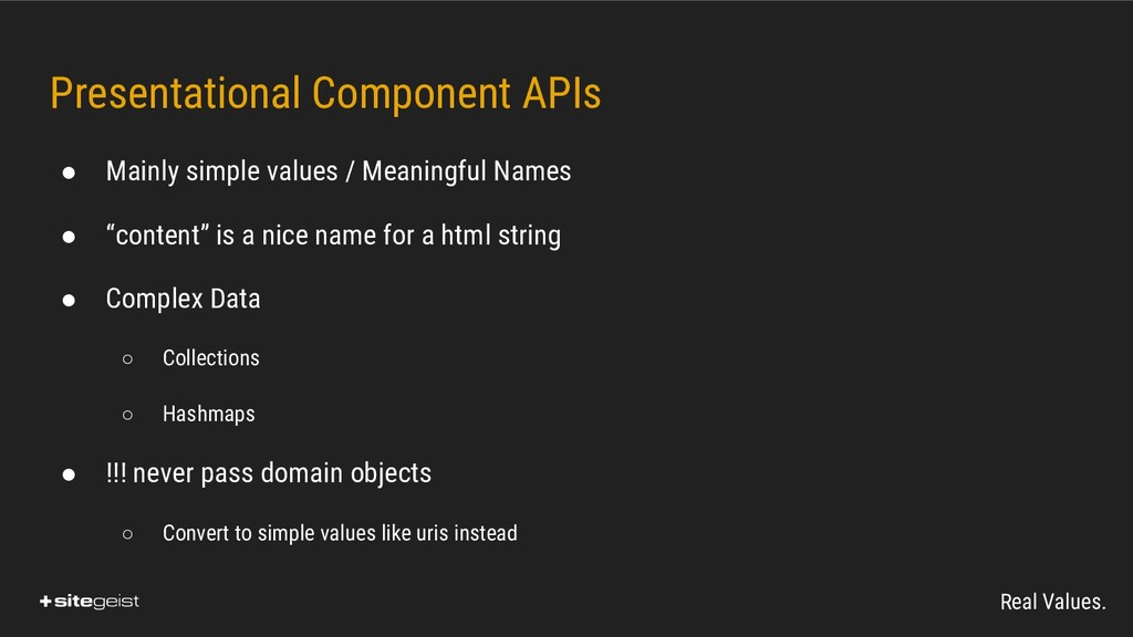 Real Values. Presentational Component APIs ● Ma...