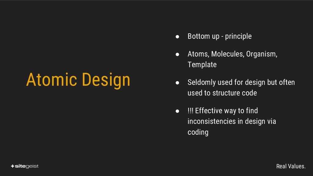 Real Values. Atomic Design ● Bottom up - princi...
