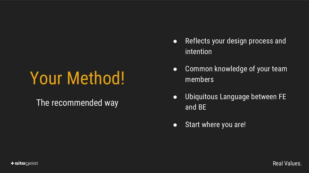 Real Values. Your Method! The recommended way ●...