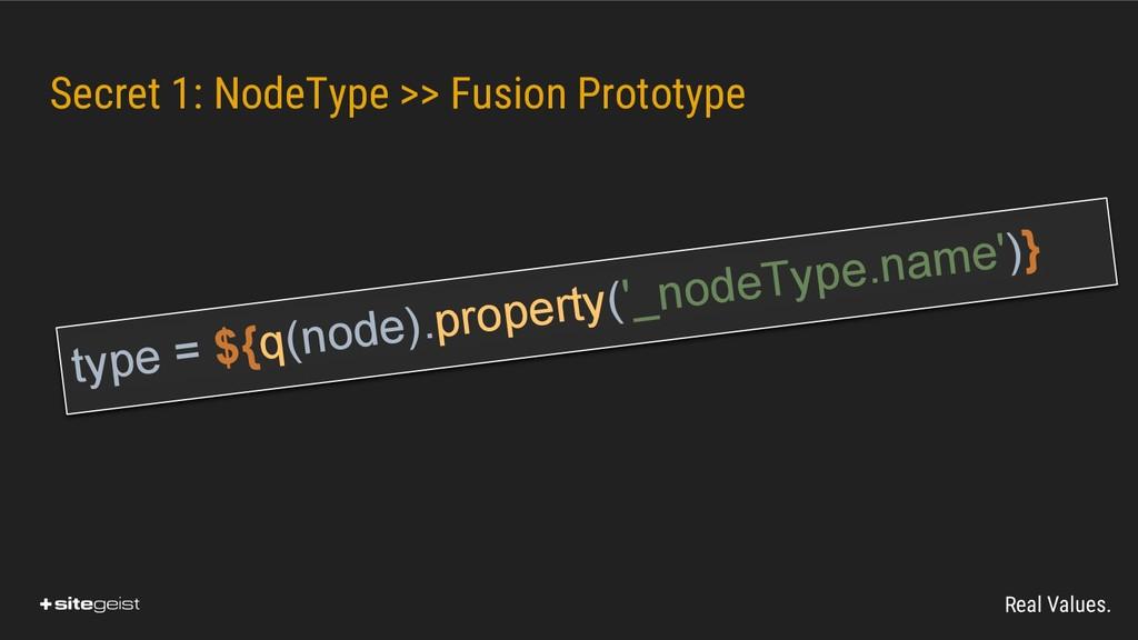 Real Values. Secret 1: NodeType >> Fusion Proto...