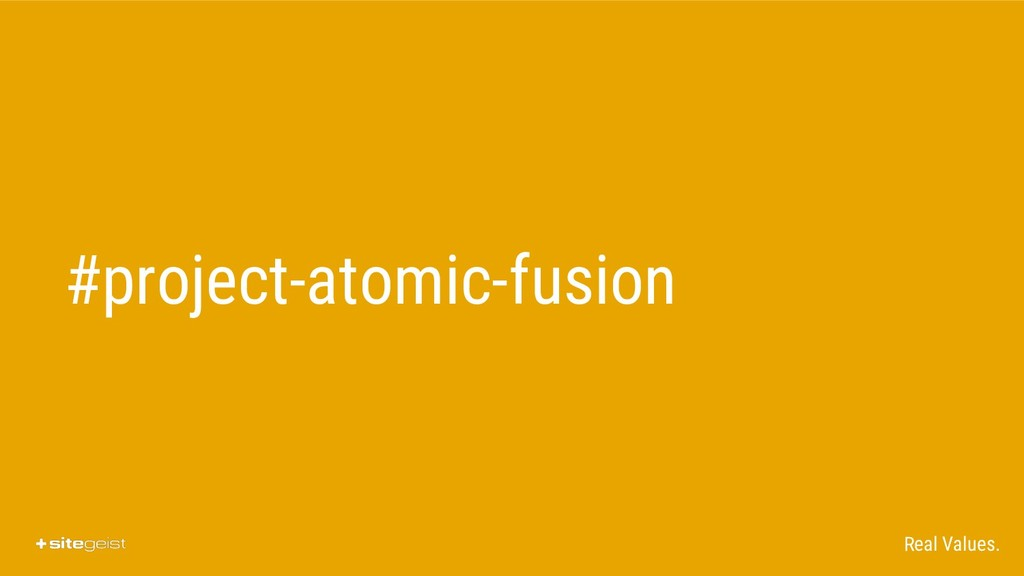 Real Values. #project-atomic-fusion