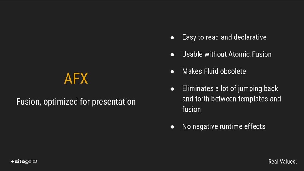 Real Values. AFX Fusion, optimized for presenta...