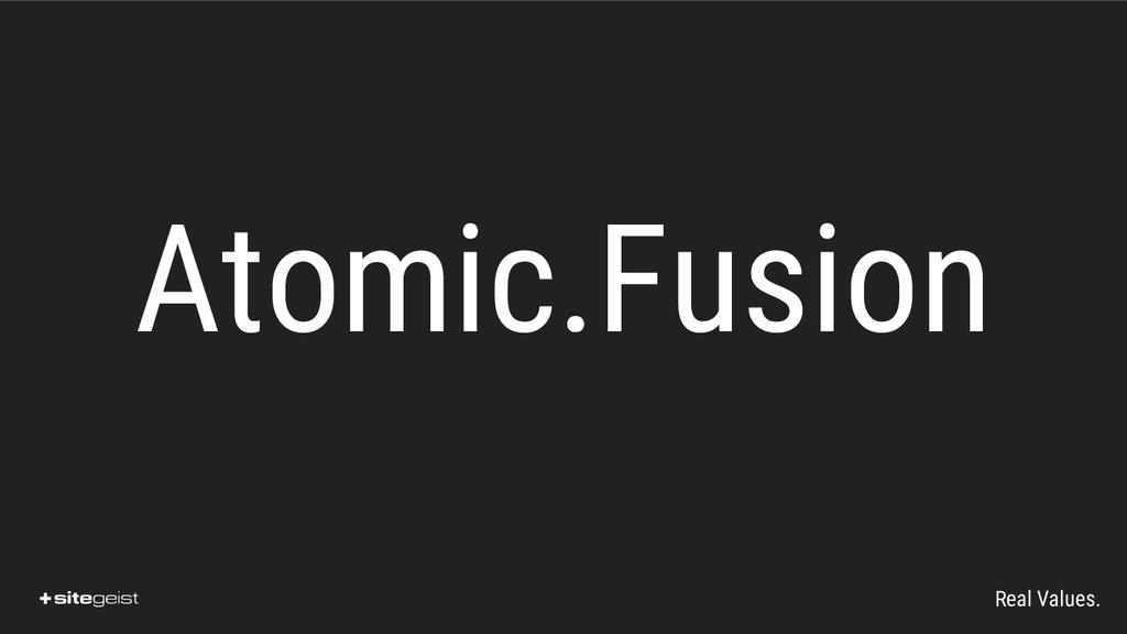 Real Values. Atomic.Fusion