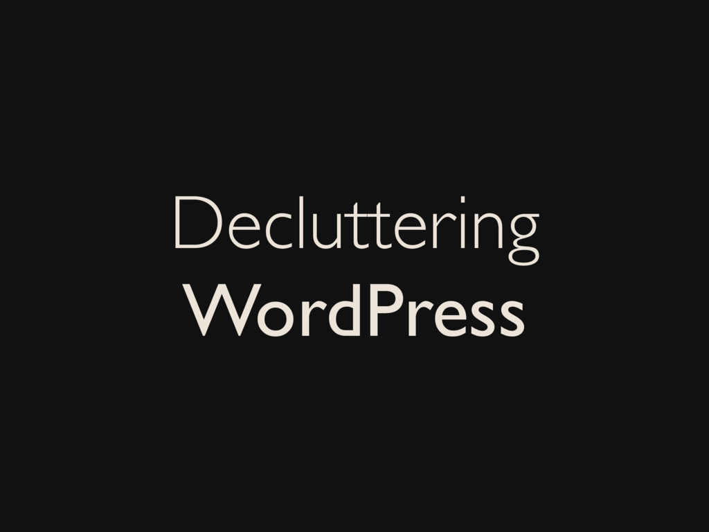 Decluttering WordPress