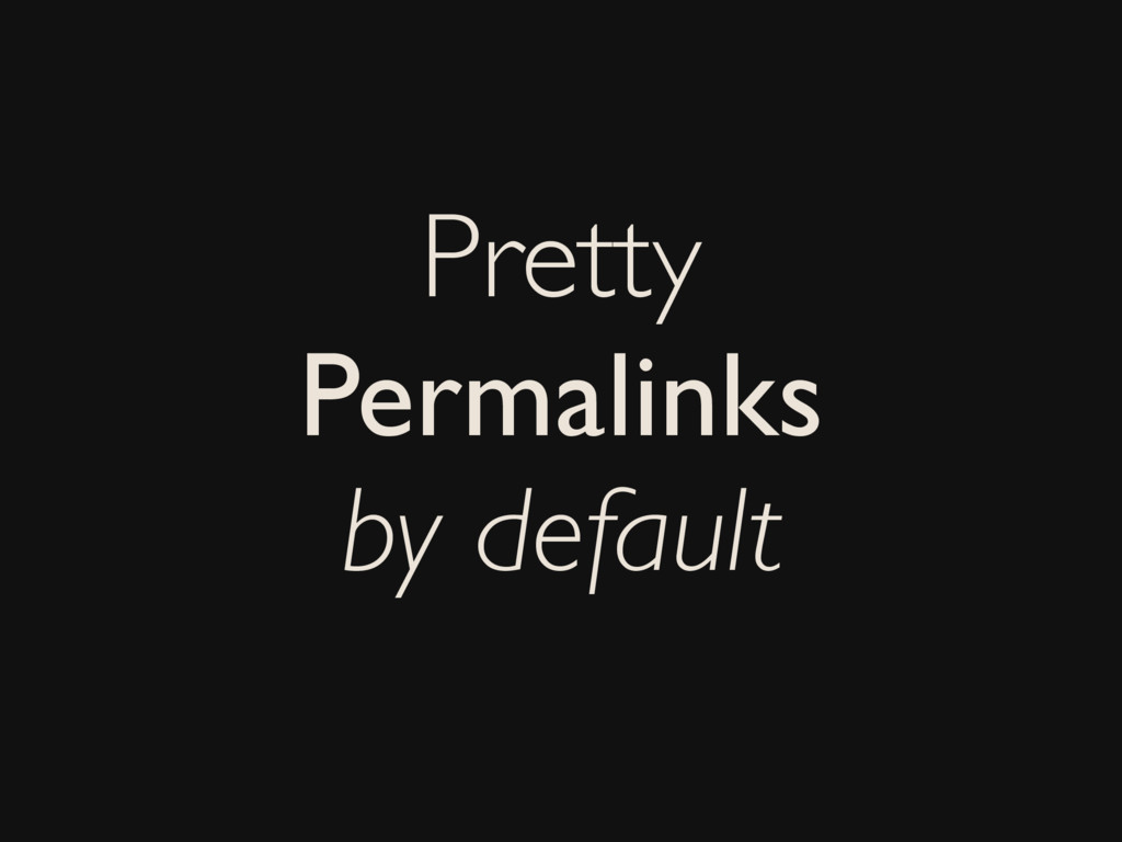Pretty Permalinks by default