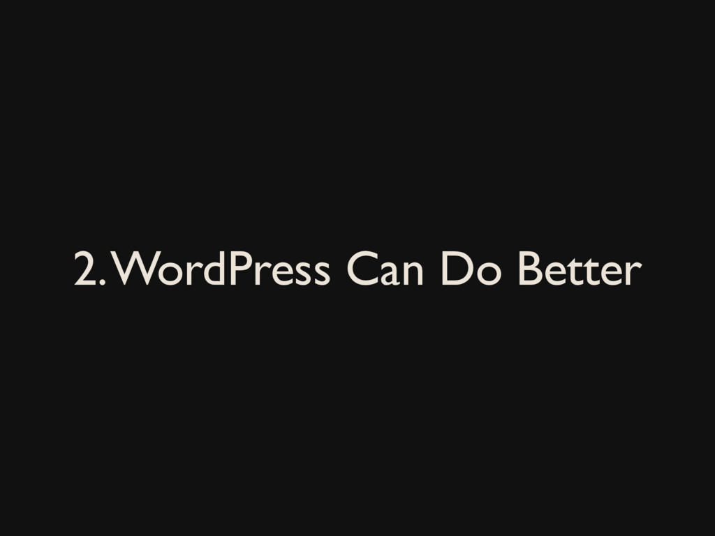 2. WordPress Can Do Better