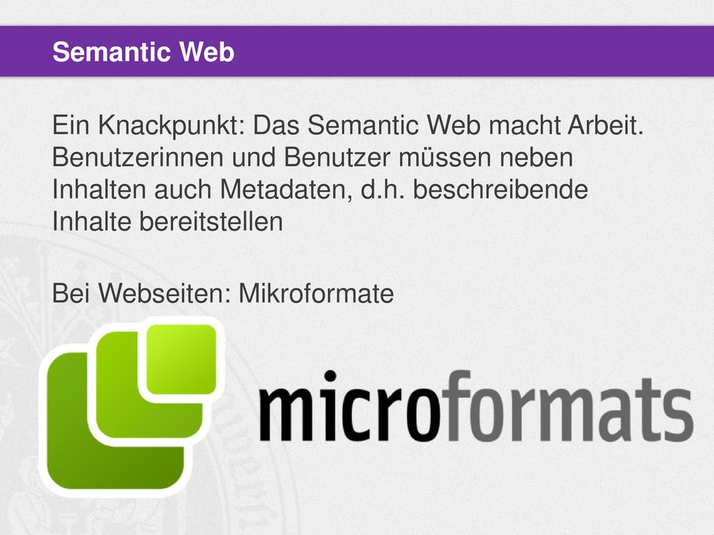 Ein Knackpunkt: Das Semantic Web macht Arbeit. ...
