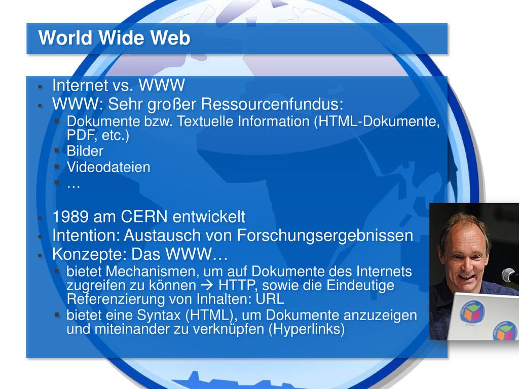  Internet vs. WWW  WWW: Sehr großer Ressource...