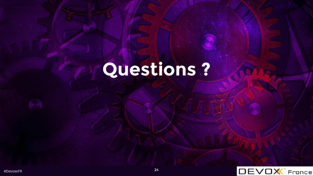 #DevoxxFR Questions ? 24