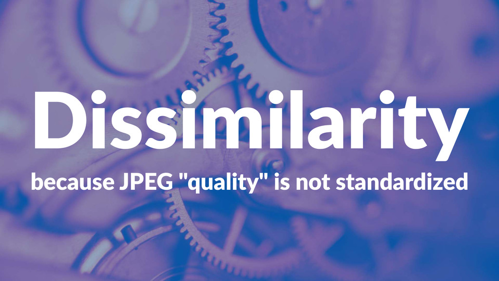 """Dissimilarity because'JPEG'""""quality""""'is'not'sta..."""