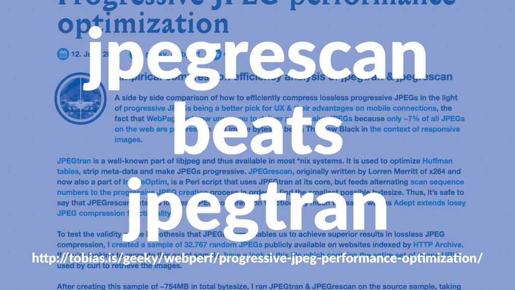 """jpegrescan beats jpegtran h""""p:/ /tobias.is/geek..."""