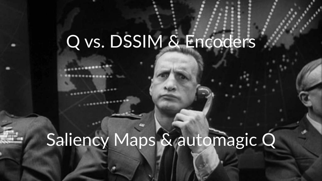 """Q""""vs.""""DSSIM""""&""""Encoders Saliency)Maps)&)automagi..."""