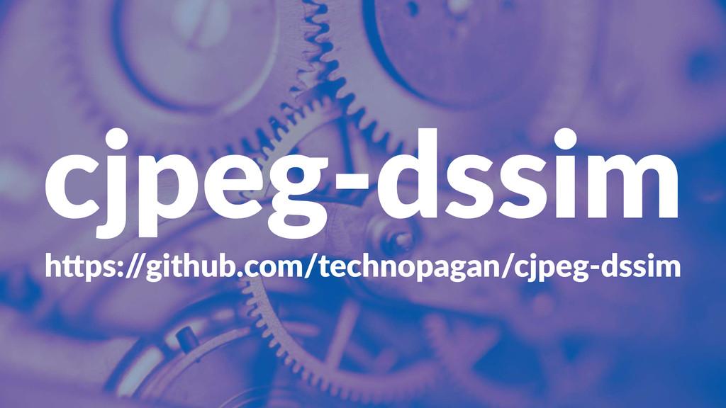 "cjpeg&dssim h""ps:/ /github.com/technopagan/cjpe..."