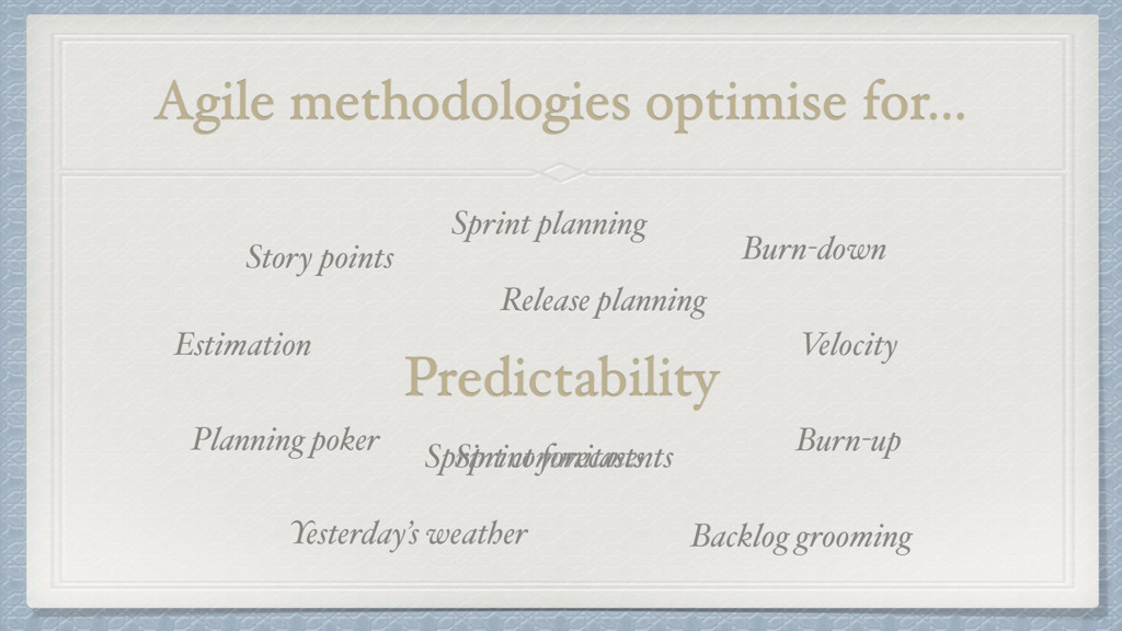 Agile methodologies optimise for… Predictabilit...
