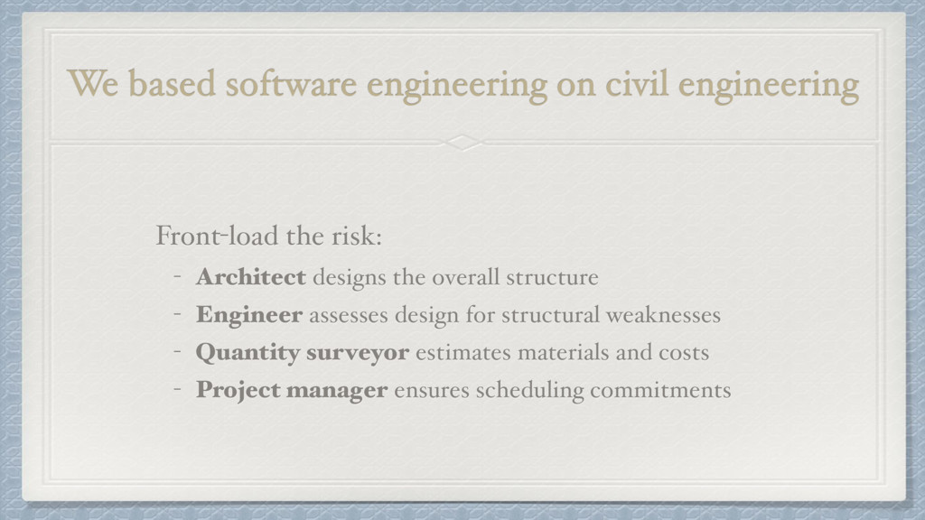 We based software engineering on civil engineer...
