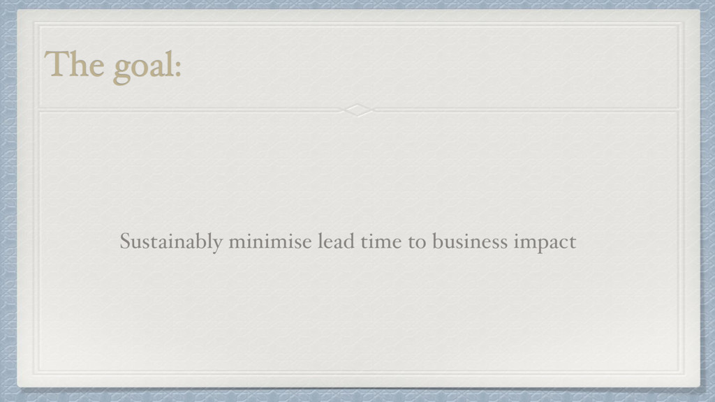 Sustainably minimise lead time to business impa...