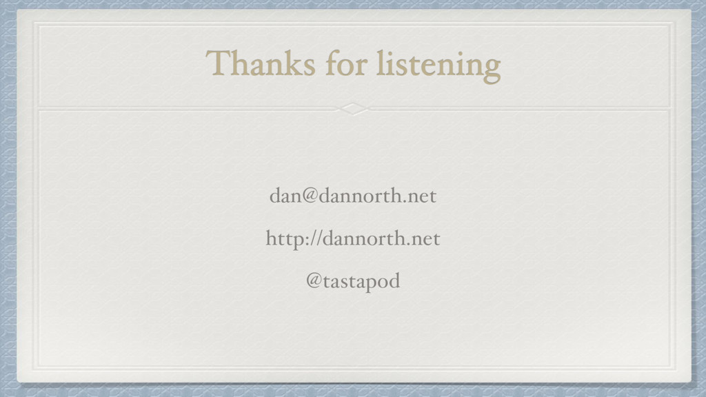 Thanks for listening dan@dannorth.net http://da...