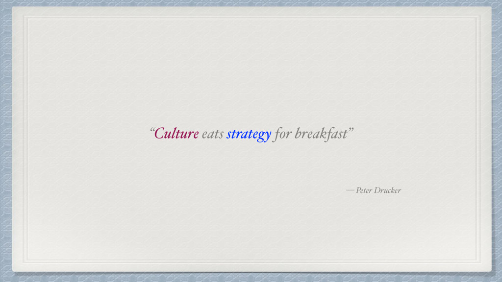 "— Peter Drucker ""Culture eats strategy for brea..."