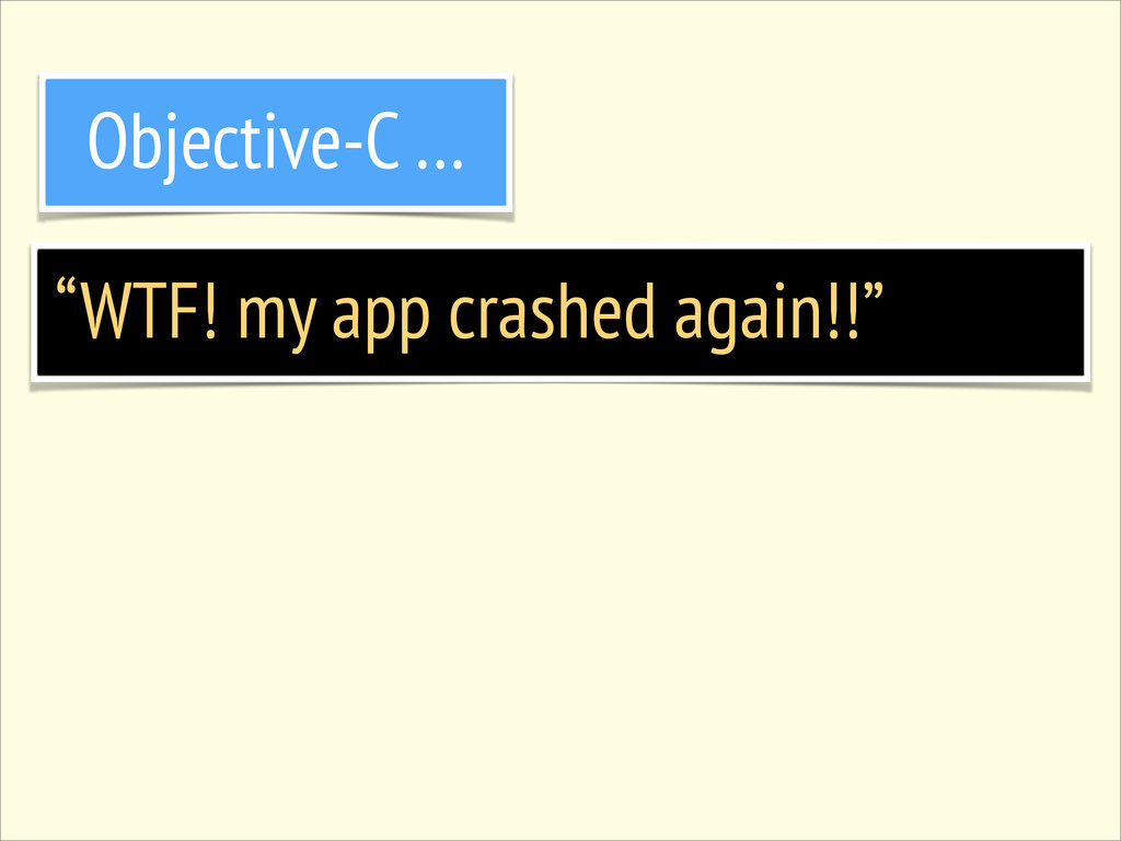"""WTF! my app crashed again!!"" Objective-C …"