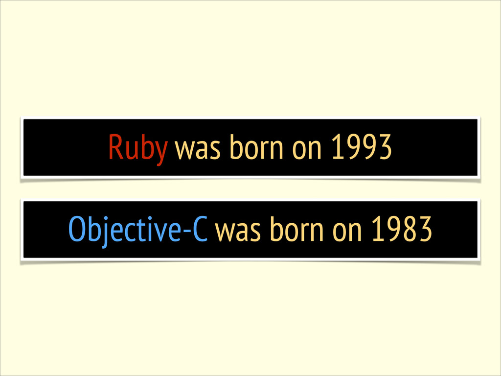 Ruby was born on 1993 Objective-C was born on 1...