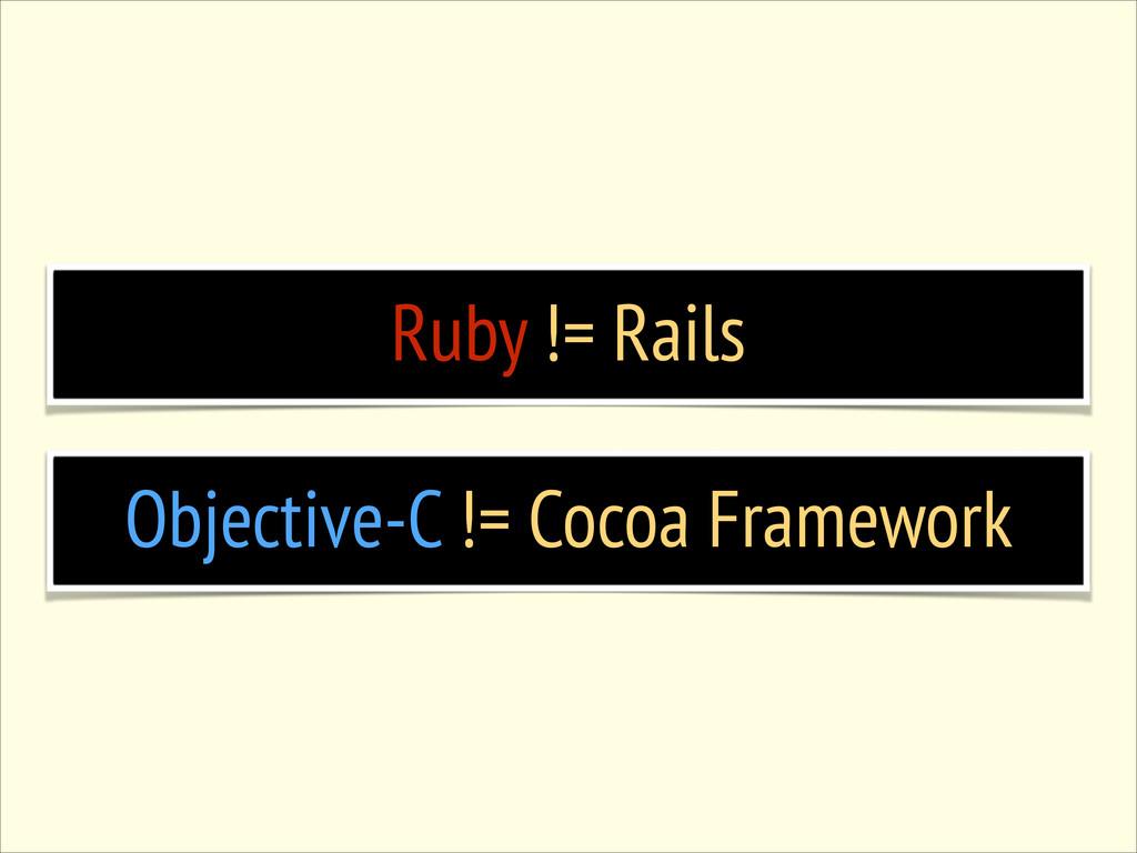 Ruby != Rails Objective-C != Cocoa Framework