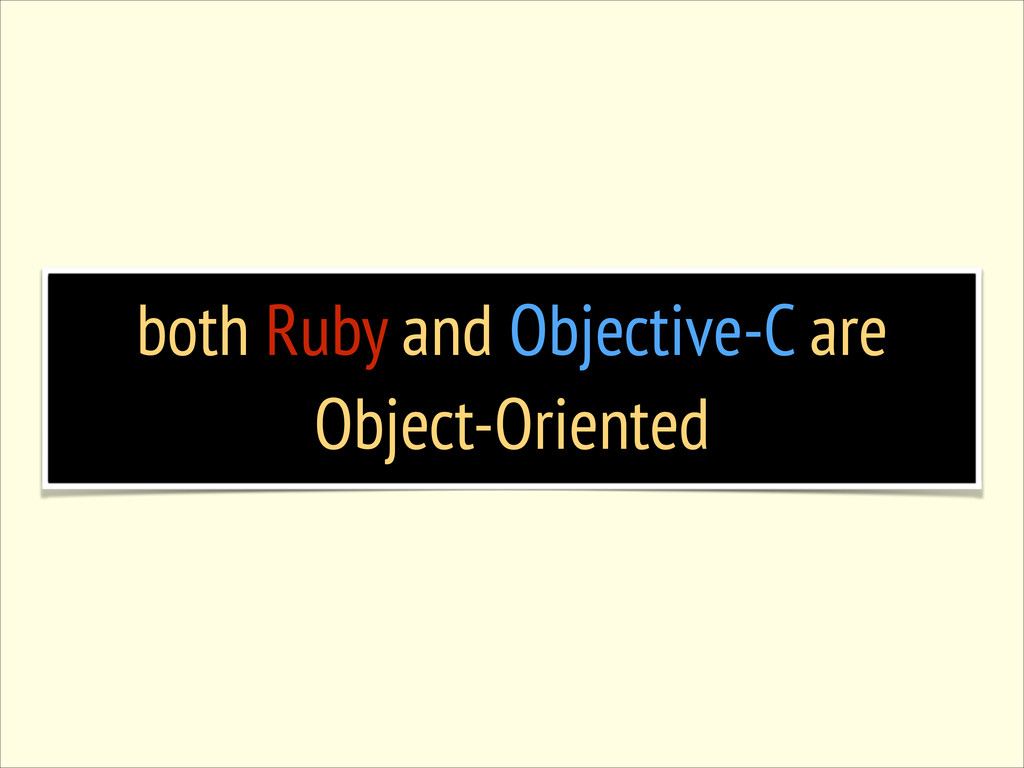 both Ruby and Objective-C are Object-Oriented