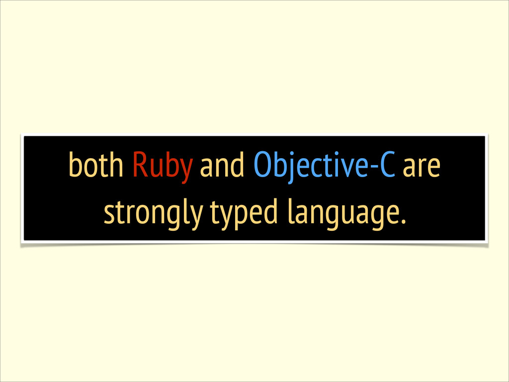both Ruby and Objective-C are strongly typed la...