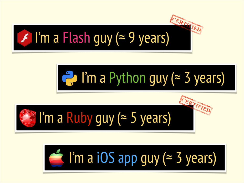 I'm a Ruby guy (≈ 5 years) I'm a iOS app guy (≈...