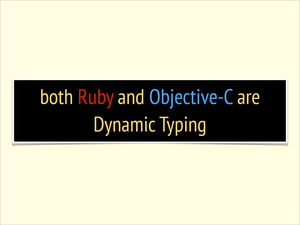 both Ruby and Objective-C are Dynamic Typing